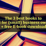 The 3 best books to read for (small) business owners + free E-book download